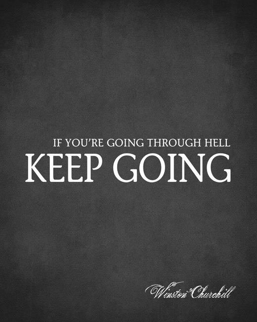 if youre going through hell keep going