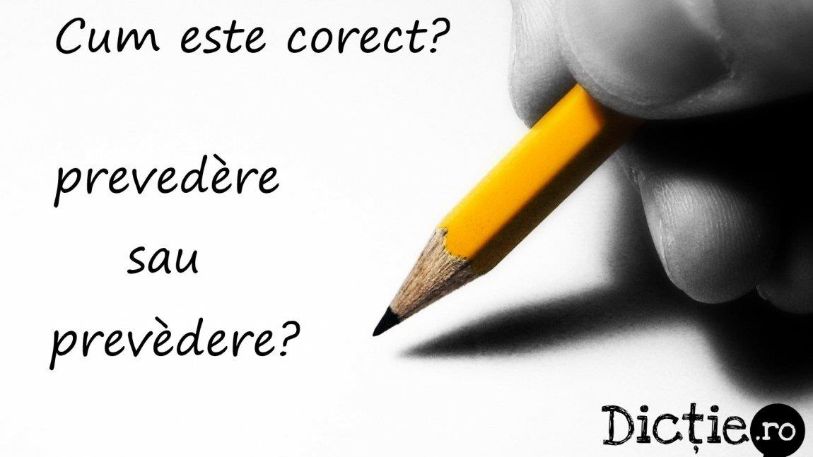 Cum este corect: prevedère sau prevèdere?