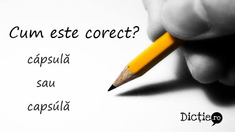 Cum este corect: cápsulă sau capsúlă?