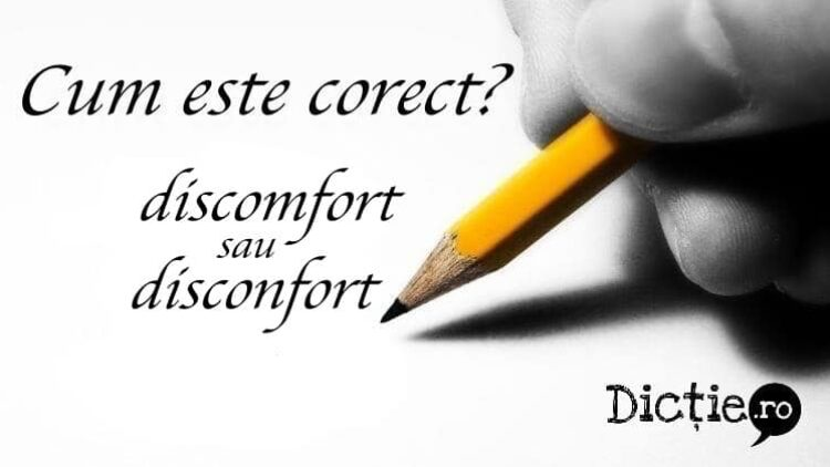 Cum este corect: discomfort sau disconfort?