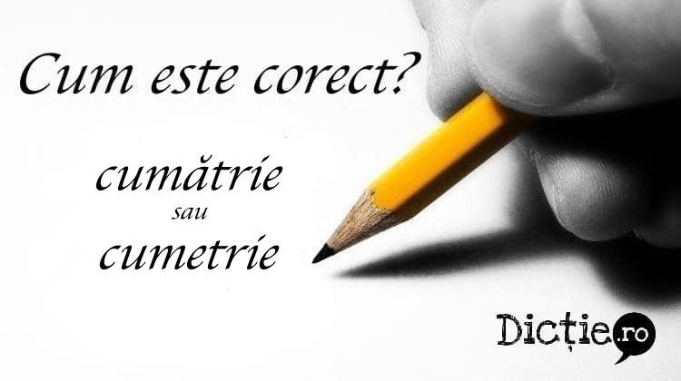Cum este corect: cumătrie sau cumetrie?